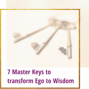 7 Master Keys to Transform Ego to Wisdom