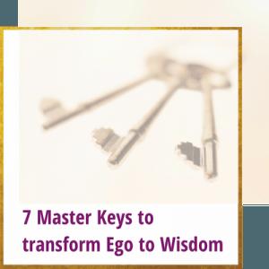 7 Master Keys to Transform Ego to Wisdom