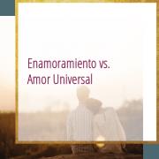 Enamoramiento vs. Amor Universal