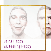 being happy vs feeling happy