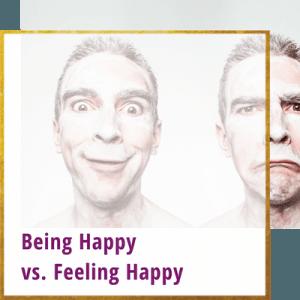 being happy vs feeling happy