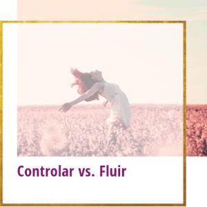 controlar vs fluir
