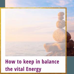 How to keep vital energy in balance