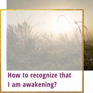 how to recognize that i am awakening
